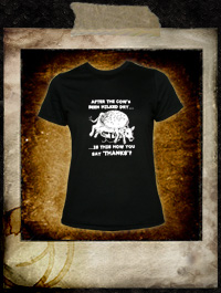 After the cow's been milked dry ... - Girlie Shirt