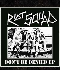 RIOT SQUAD - Don't Be Denied, EP/7