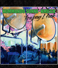 KOMMANDO SONNE-NMILCH - You Pay I Fuck  CD-Digipak