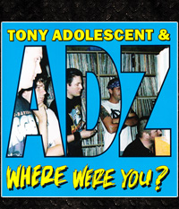 Tony Adolescents & ADZ - Where were you  CD